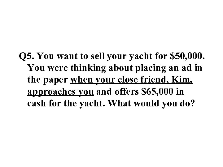 Q 5. You want to sell your yacht for $50, 000. You were thinking