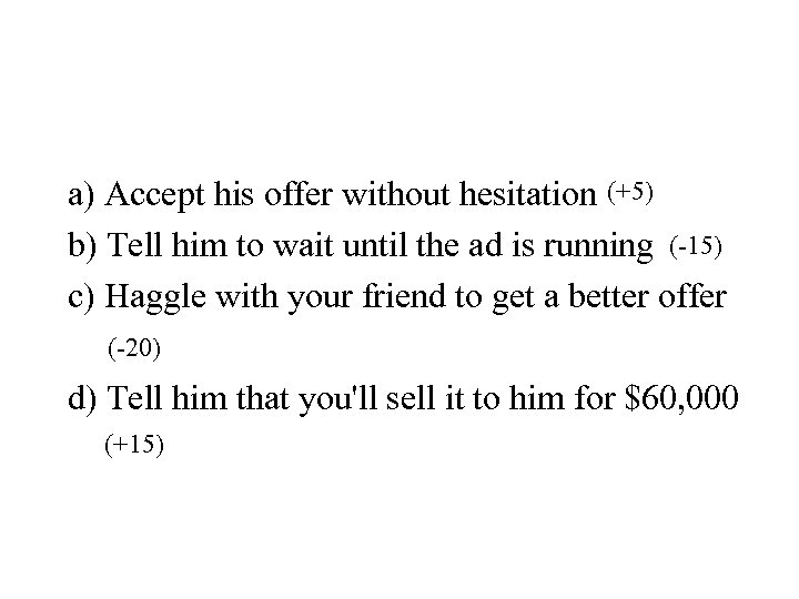 a) Accept his offer without hesitation (+5) b) Tell him to wait until the