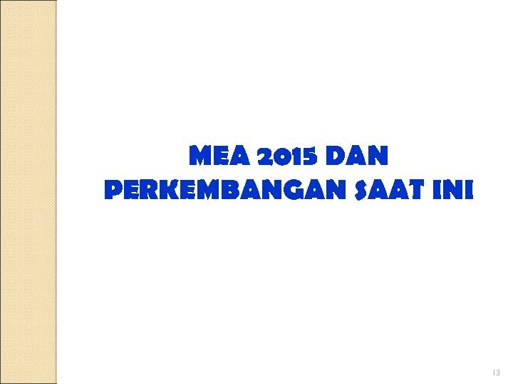 MEA 2015 DAN PERKEMBANGAN SAAT INI 13