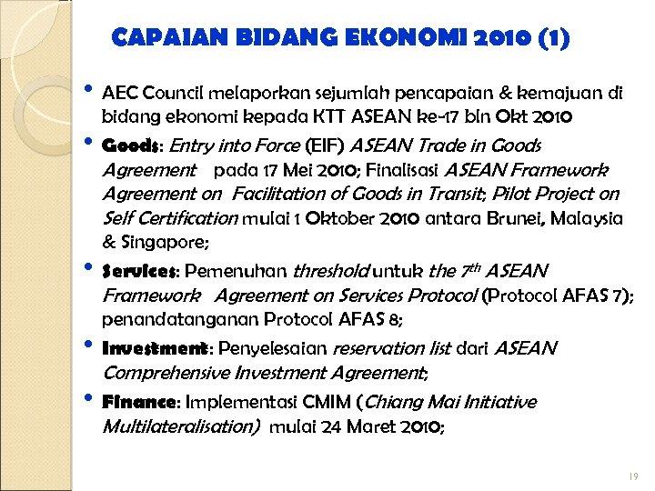 CAPAIAN BIDANG EKONOMI 2010 (1) • AEC Council melaporkan sejumlah pencapaian & kemajuan di