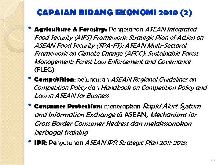 CAPAIAN BIDANG EKONOMI 2010 (2) • Agriculture & Forestry: Pengesahan ASEAN Integrated Food Security