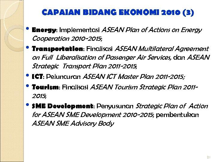 CAPAIAN BIDANG EKONOMI 2010 (3) • Energy: Implementasi ASEAN Plan of Actions on Energy