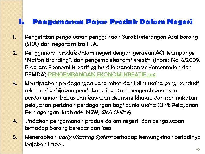 I. Pengamanan Pasar Produk Dalam Negeri 1. 2. 3. 4. 5. Pengetatan pengawasan penggunaan