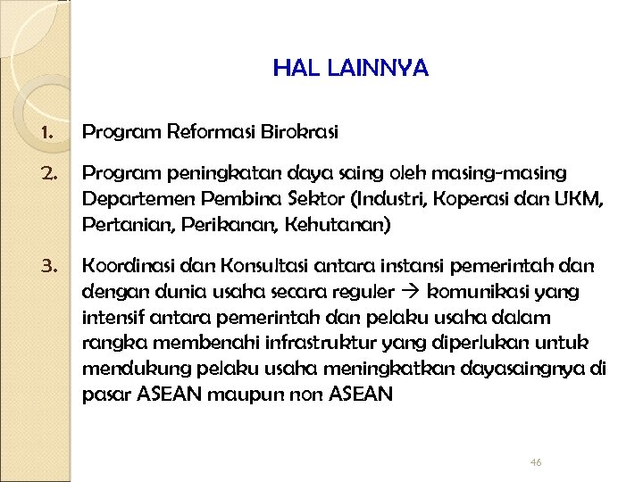 HAL LAINNYA 1. Program Reformasi Birokrasi 2. Program peningkatan daya saing oleh masing-masing Departemen