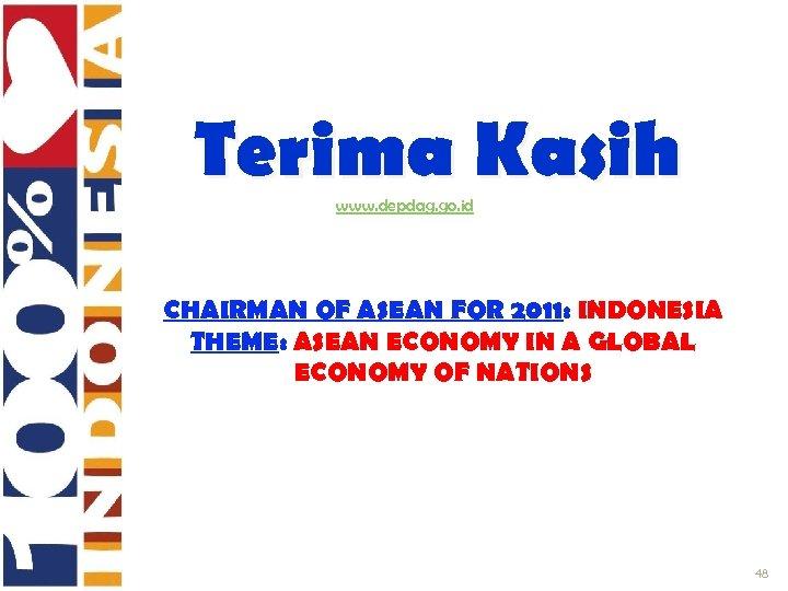 Terima Kasih www. depdag. go. id CHAIRMAN OF ASEAN FOR 2011: INDONESIA THEME: ASEAN