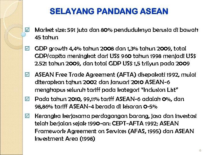 SELAYANG PANDANG ASEAN þ Market size: 591 juta dan 80% penduduknya berusia di bawah
