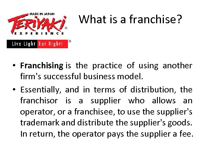 What is a franchise? • Franchising is the practice of using another firm's successful