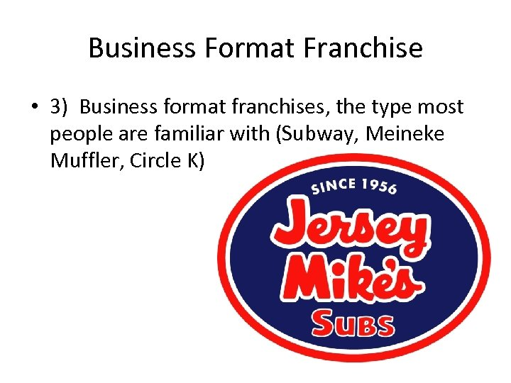 Business Format Franchise • 3) Business format franchises, the type most people are familiar