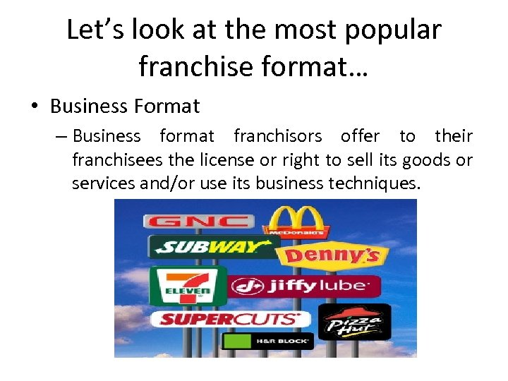 Let's look at the most popular franchise format… • Business Format – Business format
