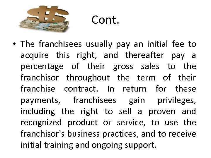Cont. • The franchisees usually pay an initial fee to acquire this right, and