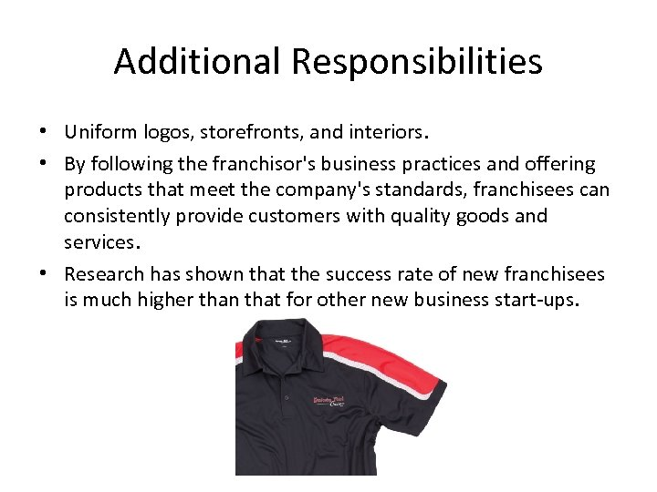 Additional Responsibilities • Uniform logos, storefronts, and interiors. • By following the franchisor's business
