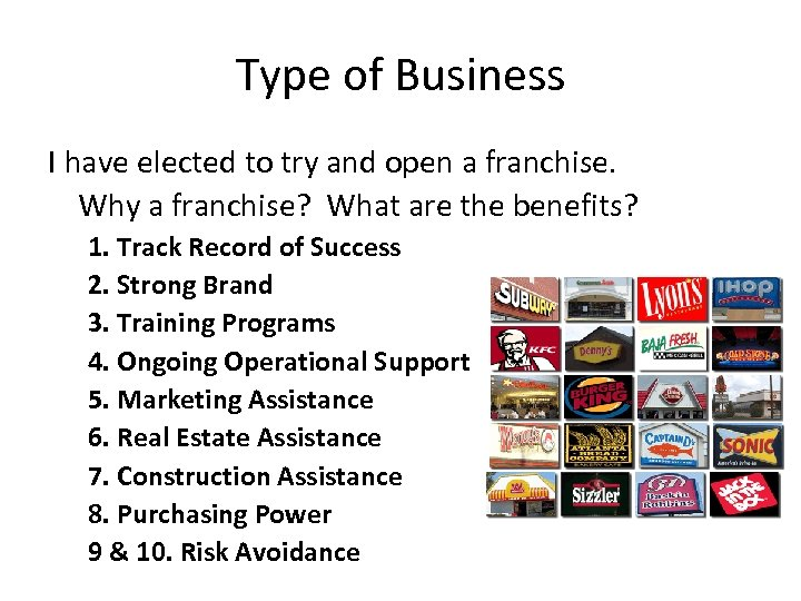 Type of Business I have elected to try and open a franchise. Why a