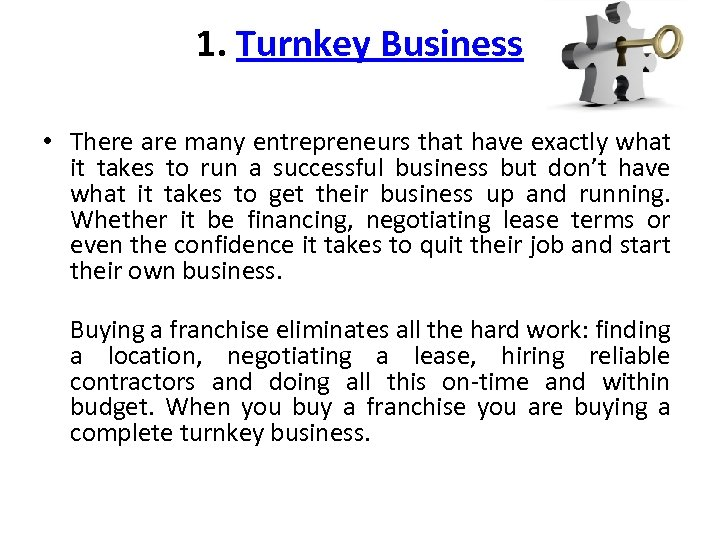 1. Turnkey Business • There are many entrepreneurs that have exactly what it takes