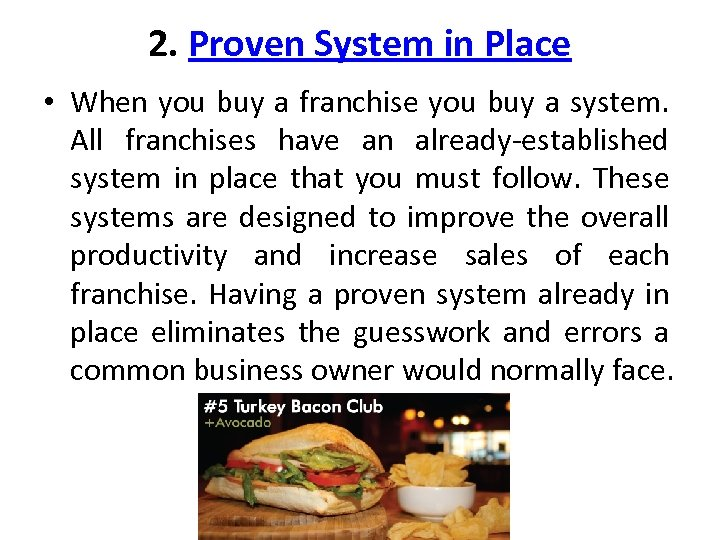 2. Proven System in Place • When you buy a franchise you buy a