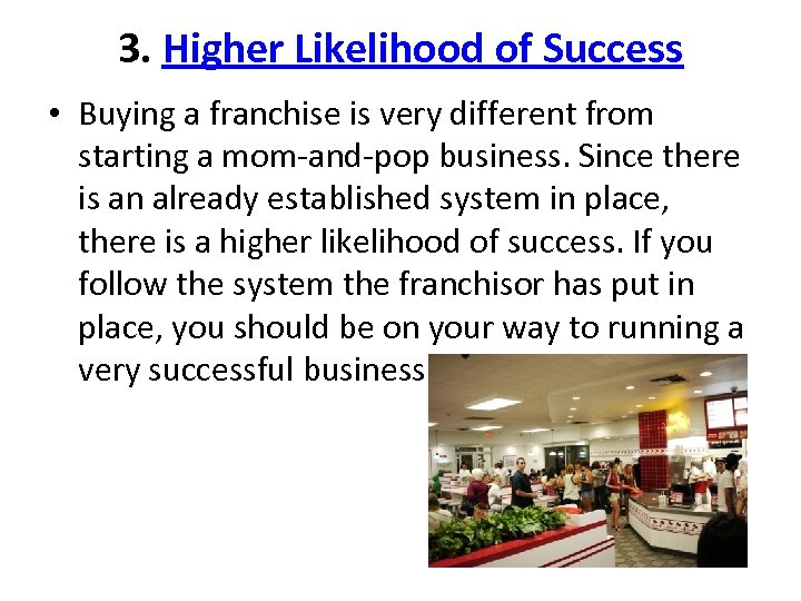 3. Higher Likelihood of Success • Buying a franchise is very different from starting