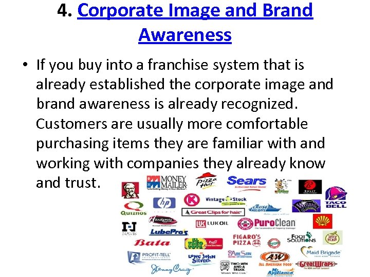 4. Corporate Image and Brand Awareness • If you buy into a franchise system