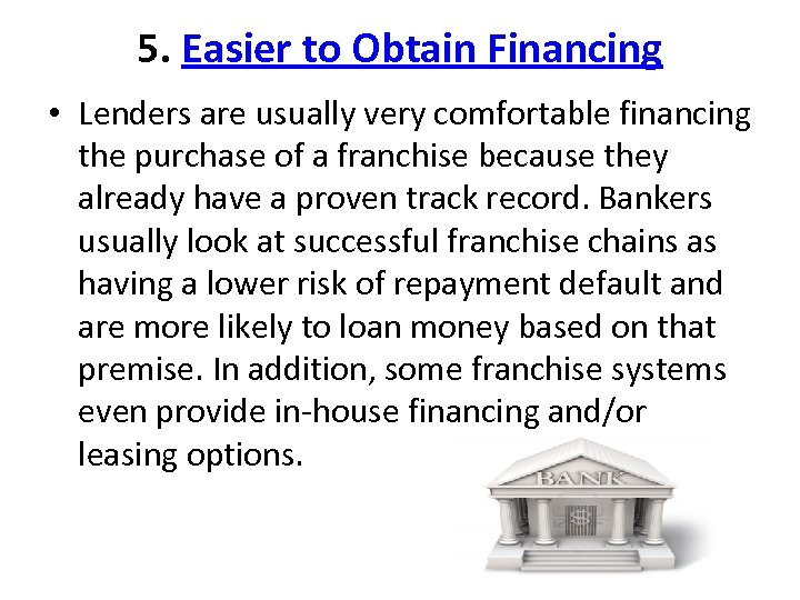 5. Easier to Obtain Financing • Lenders are usually very comfortable financing the purchase