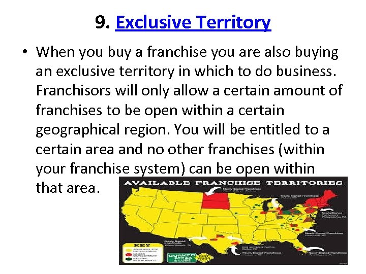 9. Exclusive Territory • When you buy a franchise you are also buying an