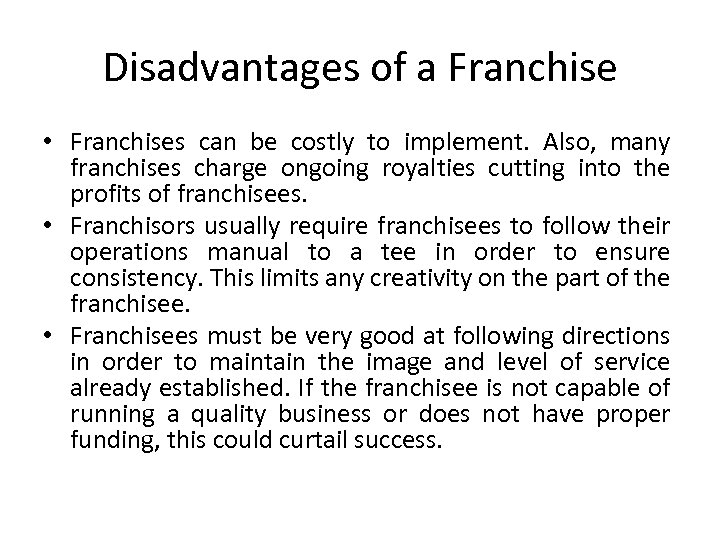 Disadvantages of a Franchise • Franchises can be costly to implement. Also, many franchises
