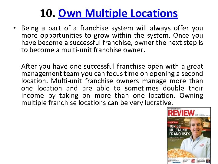 10. Own Multiple Locations • Being a part of a franchise system will always