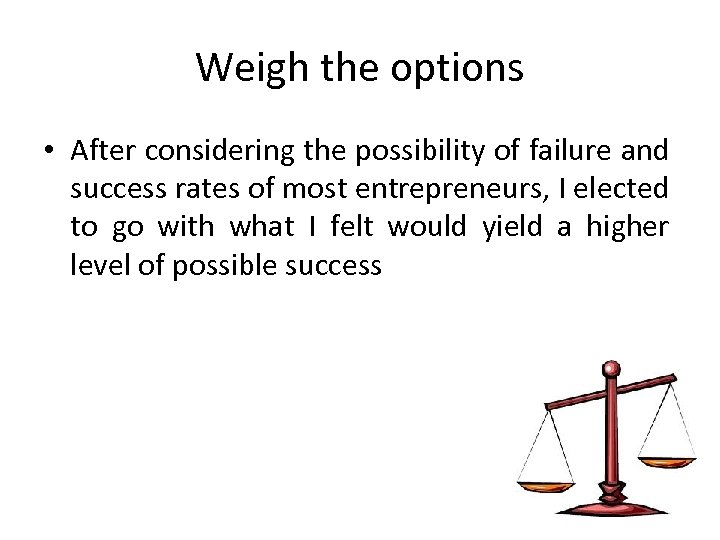 Weigh the options • After considering the possibility of failure and success rates of