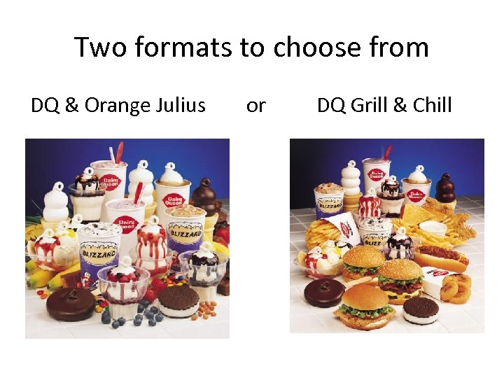 Two formats to choose from DQ & Orange Julius or DQ Grill & Chill