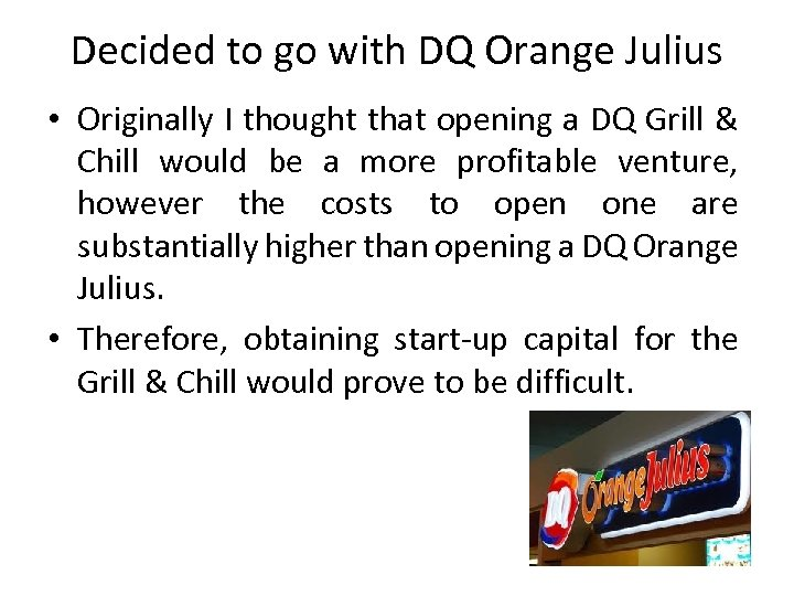 Decided to go with DQ Orange Julius • Originally I thought that opening a