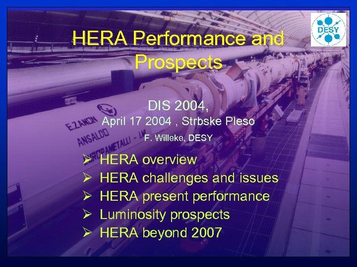 HERA Performance and Prospects DIS 2004, April 17 2004 , Strbske Pleso F. Willeke,