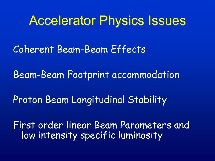 Accelerator Physics Issues Coherent Beam-Beam Effects Beam-Beam Footprint accommodation Proton Beam Longitudinal Stability First