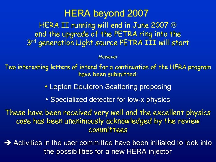 HERA beyond 2007 HERA II running will end in June 2007 and the upgrade
