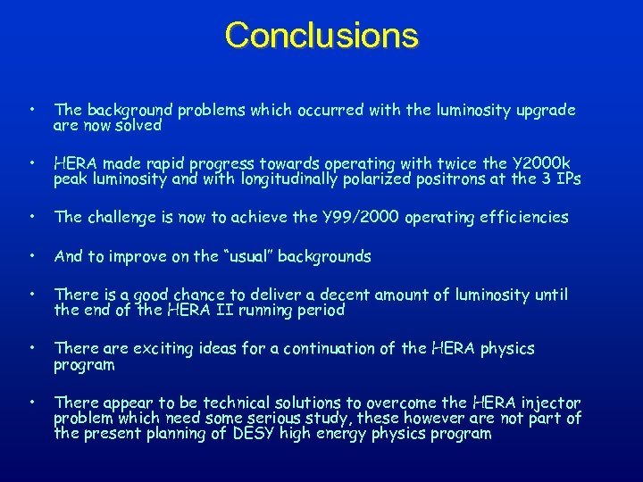 Conclusions • The background problems which occurred with the luminosity upgrade are now solved