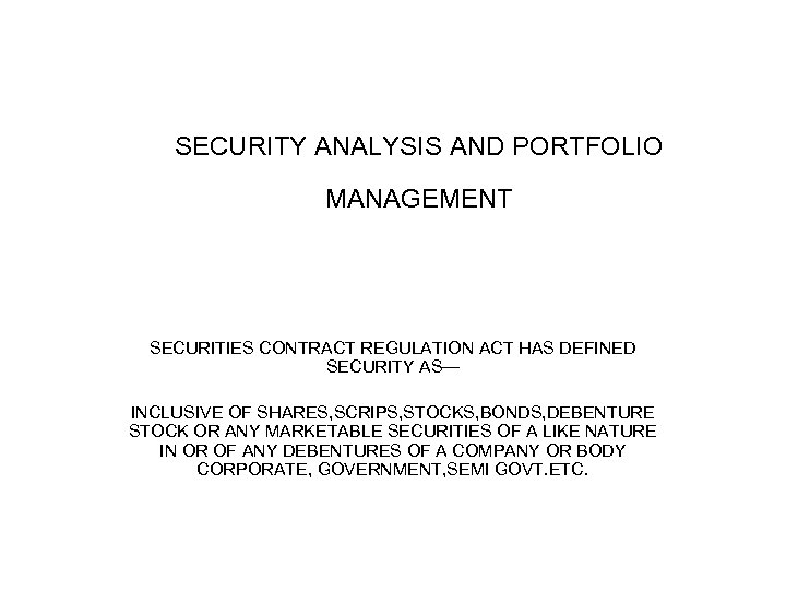 SECURITY ANALYSIS AND PORTFOLIO MANAGEMENT SECURITIES CONTRACT REGULATION ACT HAS DEFINED SECURITY AS— INCLUSIVE