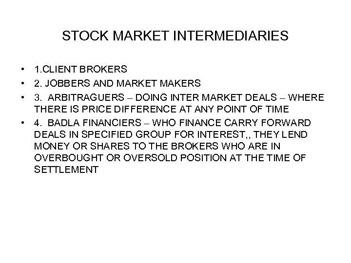 STOCK MARKET INTERMEDIARIES • 1. CLIENT BROKERS • 2. JOBBERS AND MARKET MAKERS •