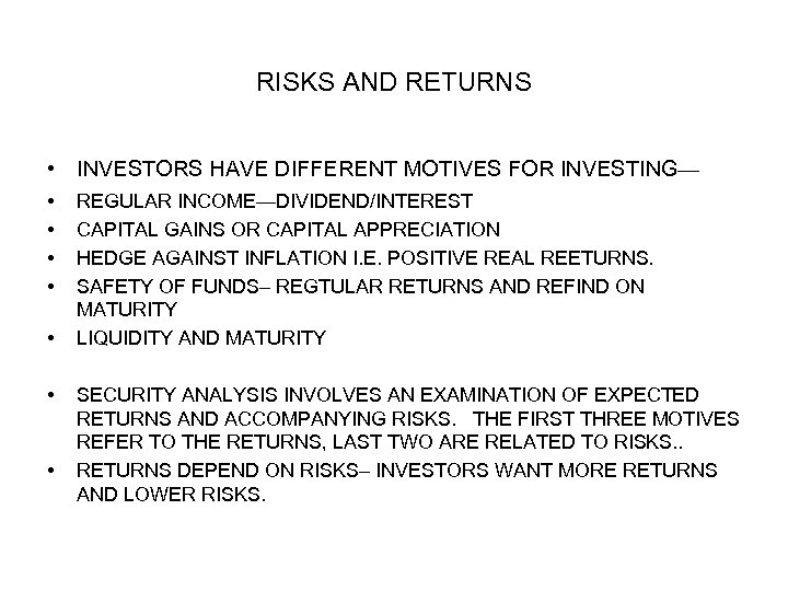 RISKS AND RETURNS • INVESTORS HAVE DIFFERENT MOTIVES FOR INVESTING— • • REGULAR INCOME—DIVIDEND/INTEREST
