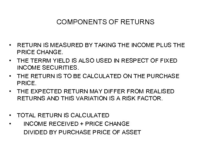 COMPONENTS OF RETURNS • RETURN IS MEASURED BY TAKING THE INCOME PLUS THE PRICE