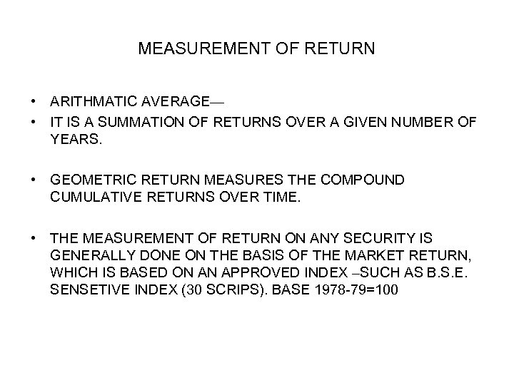MEASUREMENT OF RETURN • ARITHMATIC AVERAGE— • IT IS A SUMMATION OF RETURNS OVER