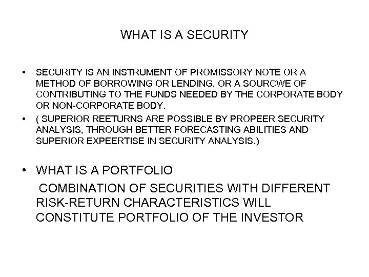WHAT IS A SECURITY • • SECURITY IS AN INSTRUMENT OF PROMISSORY NOTE OR