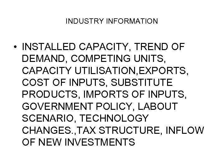 INDUSTRY INFORMATION • INSTALLED CAPACITY, TREND OF DEMAND, COMPETING UNITS, CAPACITY UTILISATION, EXPORTS, COST