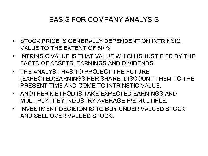 BASIS FOR COMPANY ANALYSIS • STOCK PRICE IS GENERALLY DEPENDENT ON INTRINSIC VALUE TO