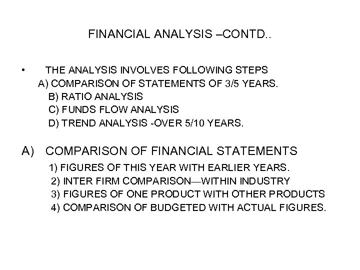 FINANCIAL ANALYSIS –CONTD. . • THE ANALYSIS INVOLVES FOLLOWING STEPS A) COMPARISON OF STATEMENTS