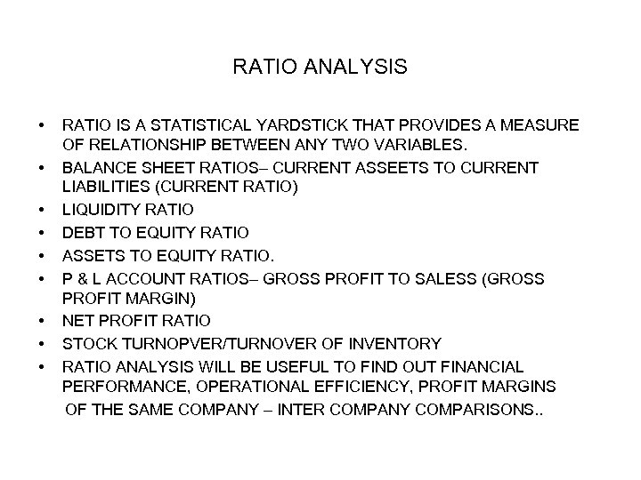RATIO ANALYSIS • • • RATIO IS A STATISTICAL YARDSTICK THAT PROVIDES A MEASURE