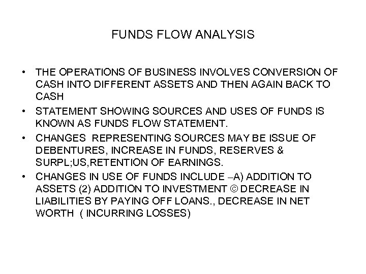 FUNDS FLOW ANALYSIS • THE OPERATIONS OF BUSINESS INVOLVES CONVERSION OF CASH INTO DIFFERENT