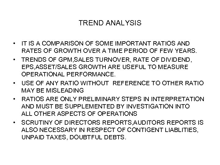 TREND ANALYSIS • IT IS A COMPARISON OF SOME IMPORTANT RATIOS AND RATES OF