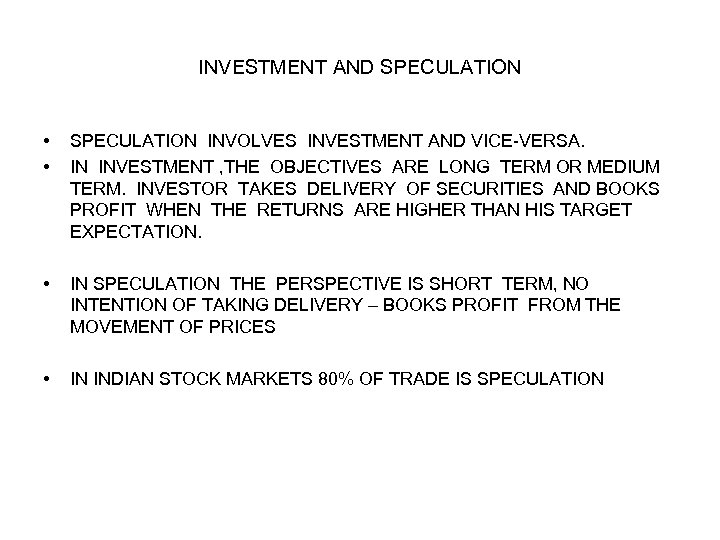 INVESTMENT AND SPECULATION • • SPECULATION INVOLVES INVESTMENT AND VICE-VERSA. IN INVESTMENT , THE