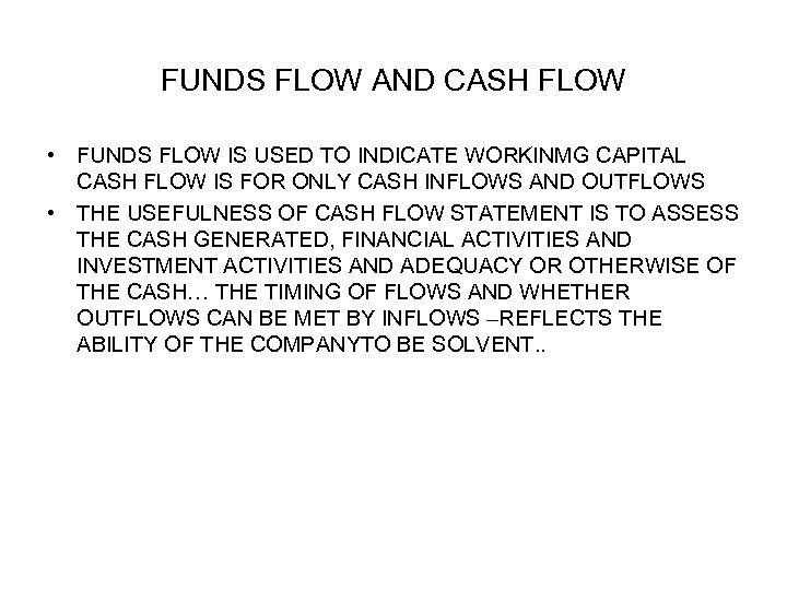 FUNDS FLOW AND CASH FLOW • FUNDS FLOW IS USED TO INDICATE WORKINMG CAPITAL