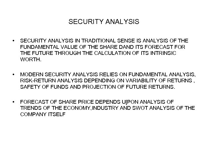 SECURITY ANALYSIS • SECURITY ANALYSIS IN TRADITIONAL SENSE IS ANALYSIS OF THE FUNDAMENTAL VALUE