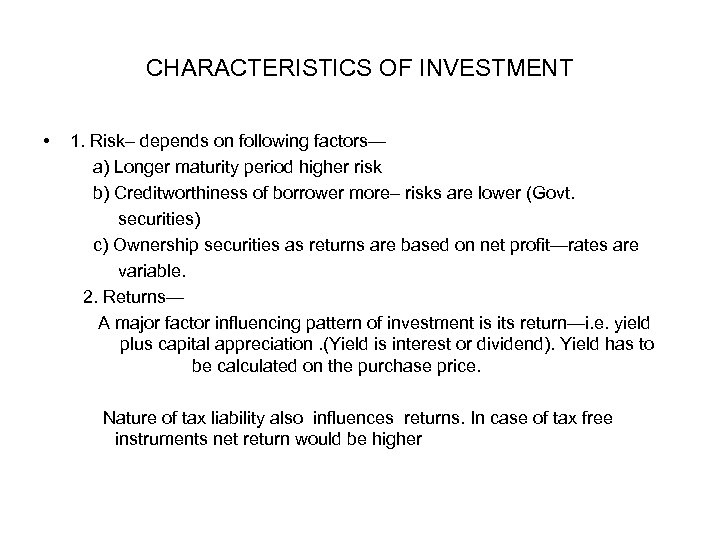 CHARACTERISTICS OF INVESTMENT • 1. Risk– depends on following factors— a) Longer maturity period