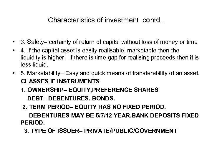 Characteristics of investment contd. . • 3. Safety– certainty of return of capital without