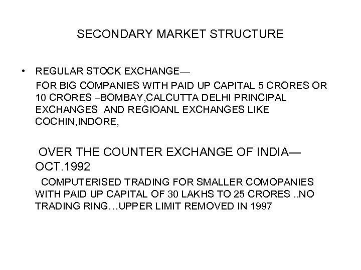 SECONDARY MARKET STRUCTURE • REGULAR STOCK EXCHANGE— FOR BIG COMPANIES WITH PAID UP CAPITAL