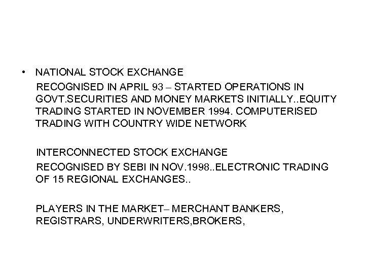 • NATIONAL STOCK EXCHANGE RECOGNISED IN APRIL 93 – STARTED OPERATIONS IN GOVT.